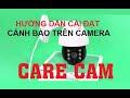 Hướng dẫn cài đặt cảnh báo trên camera Care cam