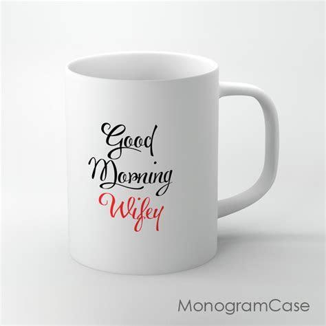 Good morning wifey cute coffee mug  MonogramCase