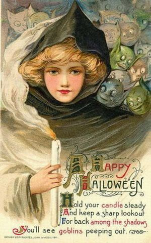 """""""A Happy Halloween. Hold your candle steady and keep a sharp lookout, for back among the shadows you'll see goblins peeking out"""""""