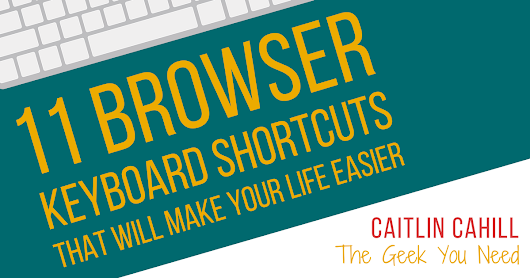 11 Browser Keyboard Shortcuts That Will Make Your Life Easier - Caitlin Cahill
