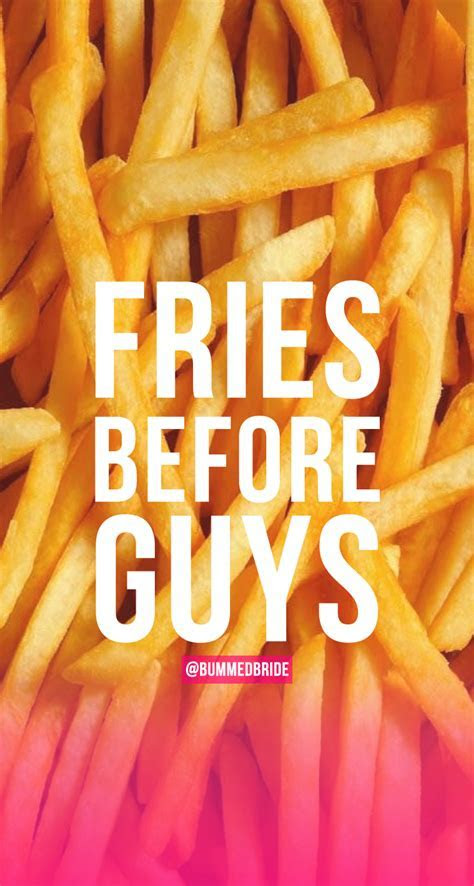 Fries Before Guys iPhone Background   Bummed Bride