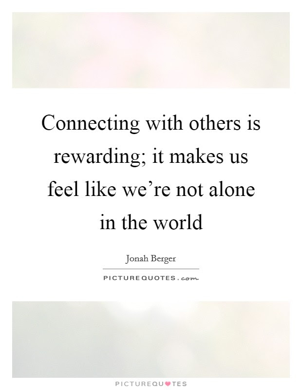 Connecting With Others Is Rewarding It Makes Us Feel Like Were