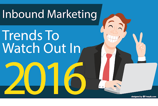 Inbound Marketing Trends To Watch For in 2016 [Infographic] - Rahul Ghosh
