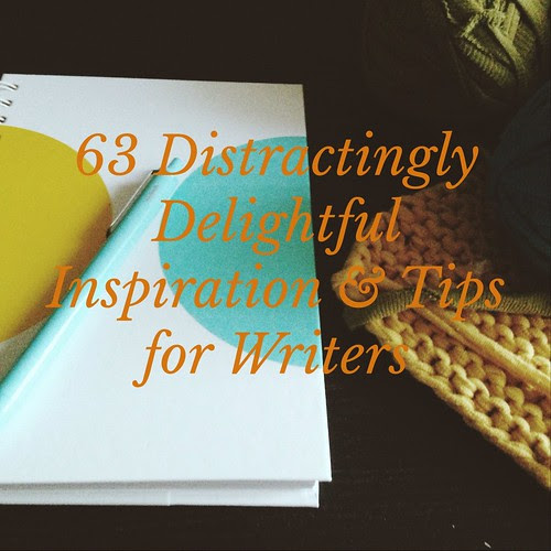 63 Distractingly Delightful Tips for Writers
