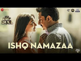 Ishq Namazaa Lyrics - The Big Bull | Ankit Tiwari