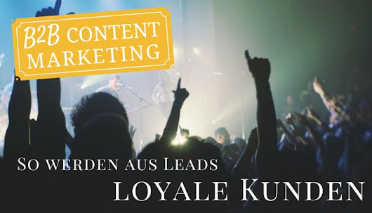 Content Marketing im B2B: Wie werden aus Kaufinteressenten loyale Kunden? | Online Marketing News