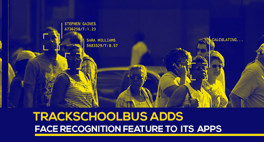 Trackschoolbus Adds Face Recognition Feature to its Apps
