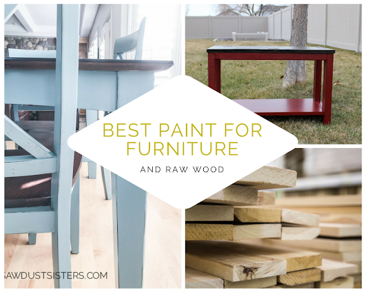 Best Paint for Furniture and Raw Wood - Sawdust Sisters