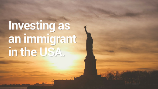 Investing as An Immigrant in the USA