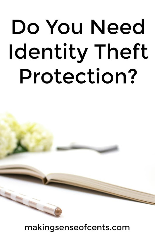 Do You Need Identity Theft Protection? - Making Sense Of Cents