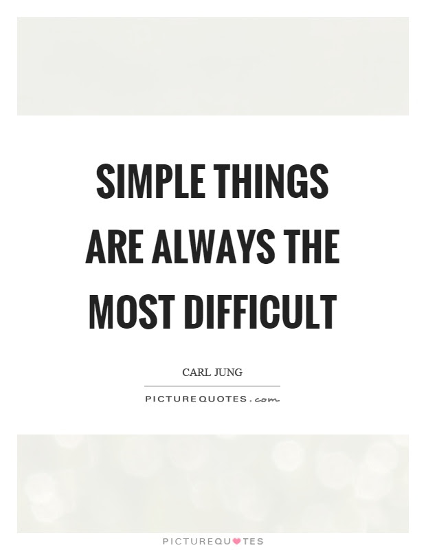 Simple Things Are Always The Most Difficult Picture Quotes