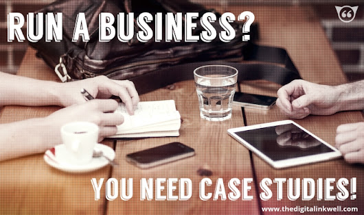 7 Awesome Reasons Your Company Needs Case Studies Right Now - Digital Inkwell