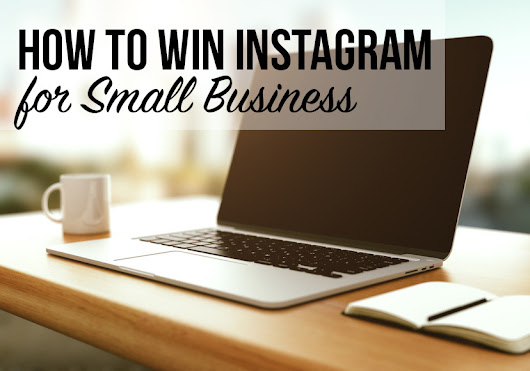 How to Win Instagram for Small Business