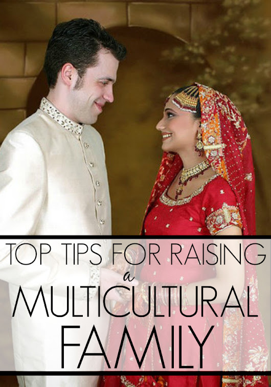 Top Tips for Raising a Multicultural Family Around the World - Multicultural Kid Blogs