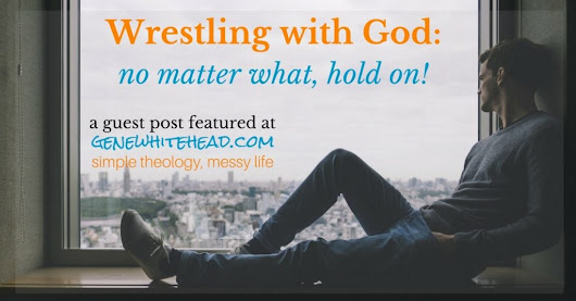 Wrestling with God: No Matter What, Hold On!