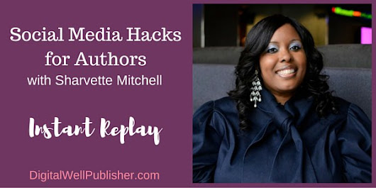 Teleclass Replay: Social Media Hacks for Authors with Sharvette Mitchell - Mitchell Productions, LLC Web Design & Social Media Coaching