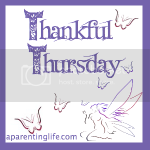 Thankful Thursday with A Parenting Life