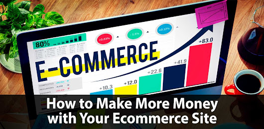 How to Make More Money with Your Ecommerce Site