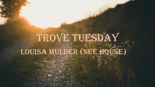 Trove Tuesday – Louisa Mulder (nee House)
