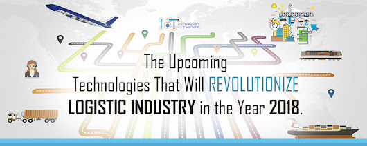The Upcoming Technologies That Will Revolutionize Logistic Industry in the Year 2018. - Web & Mobile App Development Company Based in India & Australia – SSTECH SYSTEM