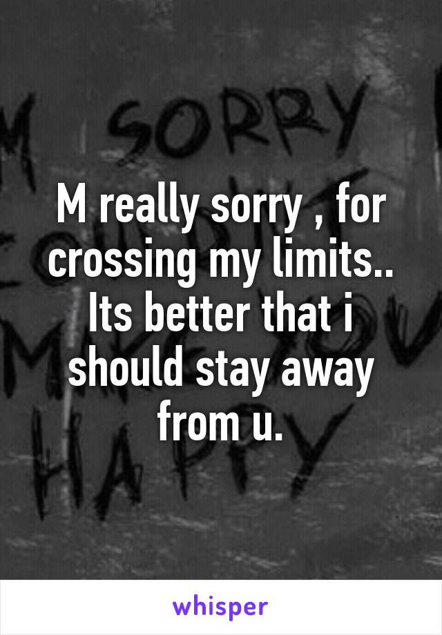 M Really Sorry For Crossing My Limits Its Better That I Should