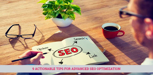9 Actionable Tips for Advanced SEO Optimization | Effectual Media Blog