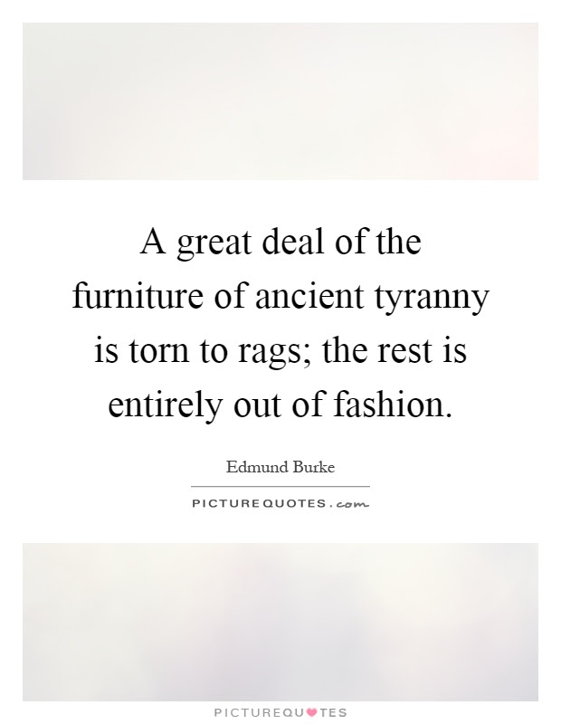 A great deal of the furniture of ancient tyranny is torn ...