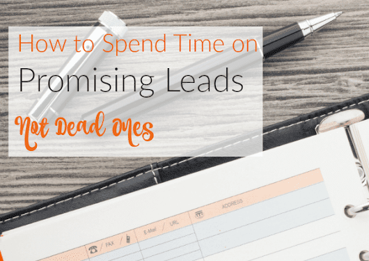 How to Spend Time on Promising Leads – Not Dead Ones | The Work at Home Woman