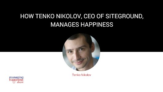 EP. 16: How Tenko Nikolov, CEO of SiteGround, is Managing Happiness