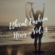 The Best Ethical Fashion News - Vol.3