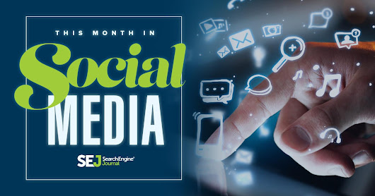 Last Month in Social Media: Updates from February 2017 - Search Engine Journal