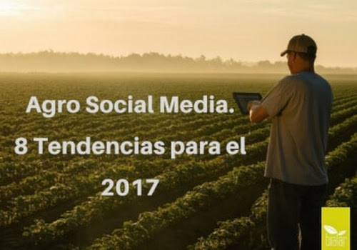 Agro Social Media. 8 Tendencias para el 2017. AgroMarketing. Bialar