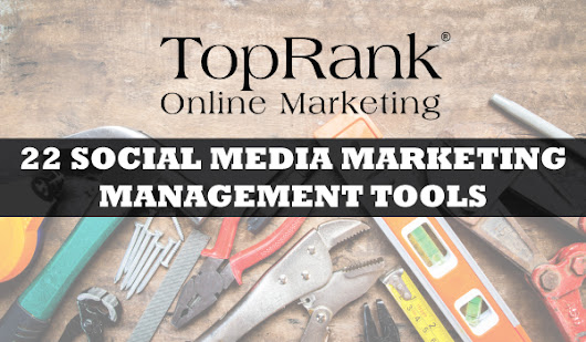 Updated! A Master List of Social Media Marketing Management Tools