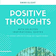 Positive Thoughts: With Selected Inspirational Quotes (Positive Thinking Book 1) - Kindle edition by Swan Olight. Religion & Spirituality Kindle eBooks @ Amazon.com.