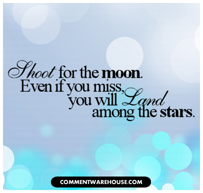 Shoot For The Moon You Will Land Among Stars Commentwarehouse