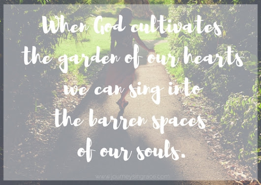 When our heart is the garden of God... - Journeys in Grace