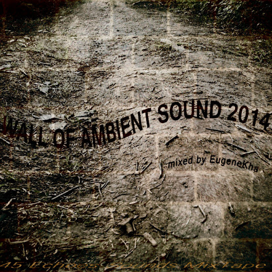 [45E035-2014] WALL OF AMBIENT SOUND 2014, by Various Artists (Mixed by EugeneKha)