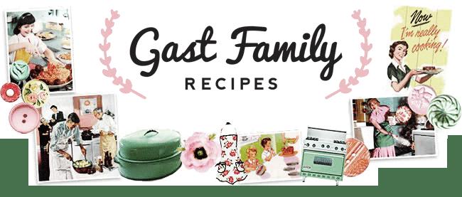 Gast Family Recipes