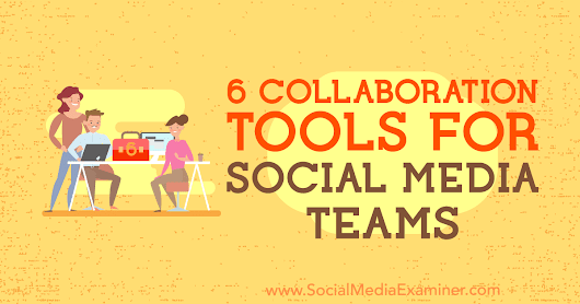 6 Collaboration Tools for Social Media Teams : Social Media Examiner