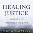 Healing Justice: Stories of Wisdom and Love by Jarem Sawatsky