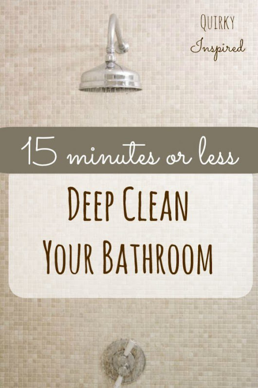 Bathroom Cleaning Hacks: Deep Clean Your Bathroom in 15 Minutes or Less