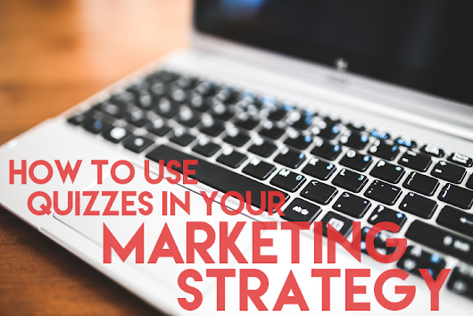 How to Use Quizzes for Your Marketing Strategy