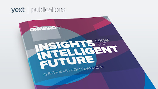 Insights From the Intelligent Future: 15 Big Ideas from ONWARD 17 - Yext