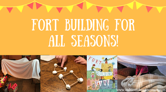 Fort Building Fun for All Seasons | Babies to Bookworms