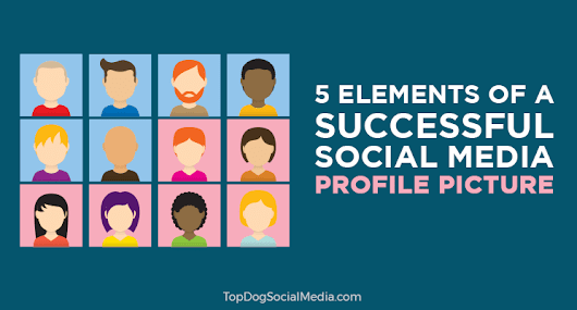 5 Elements of a Successful Social Media Profile Picture