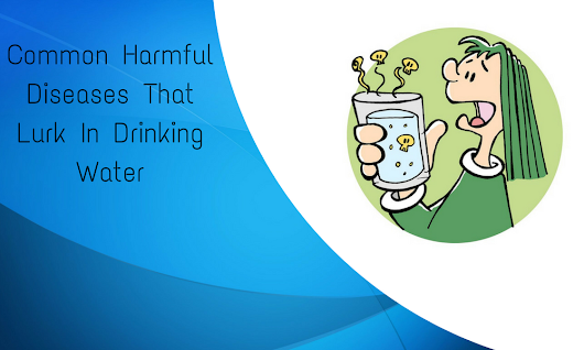 Common Harmful Diseases That Lurk In Drinking Water