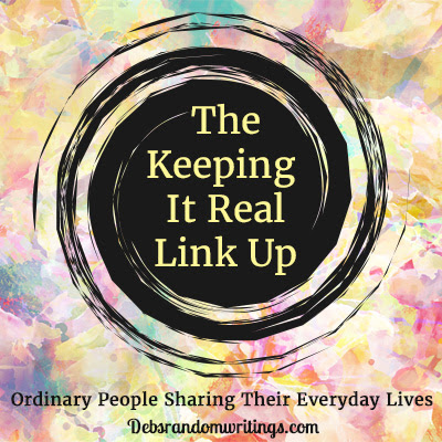The Keeping It Real Link Up #27 - Deb's Random Writings