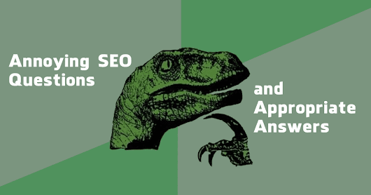 Annoying SEO Questions (with appropriate answers)