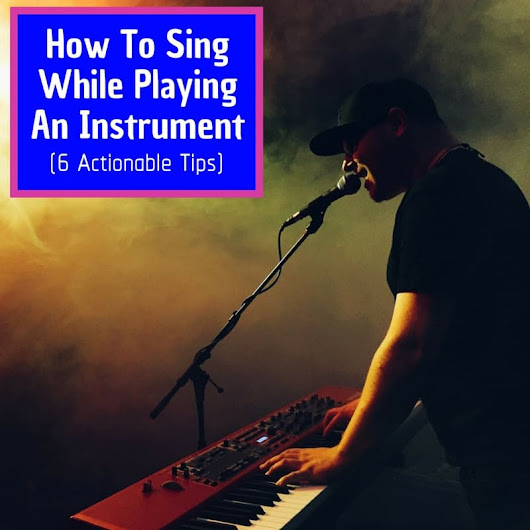 How To Sing While Playing An Instrument (6 Actionable Tips) - Musicaroo