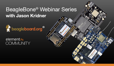 A 6-Part BeagleBone Webinar for Users, Developers and Education Starts on May 10